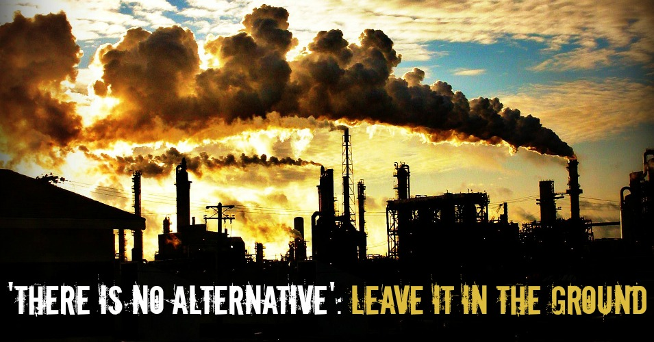 There Is No Alternative Fossil Fuel Deposits Must Stay