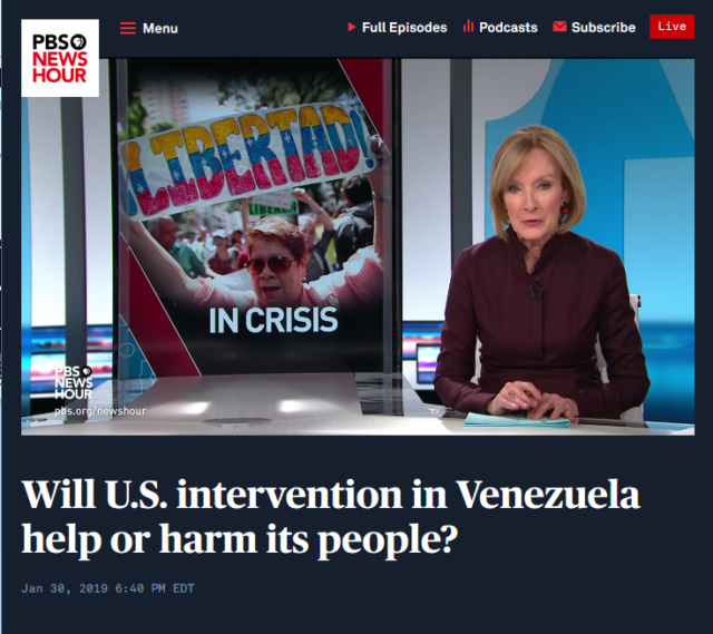 "The PBS NewsHour (1/30/19) had a debate over intervention in Venezuela where the ""anti"" side saw the US's goal as ""assist[ing] the Venezuelan people [to] promote a peaceful transition in Venezuela."""