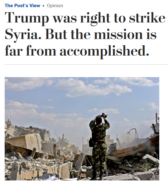 "For the Washington Post (4/14/18), the ""mission"" will only be accomplished when the Syrian government is overthrown."