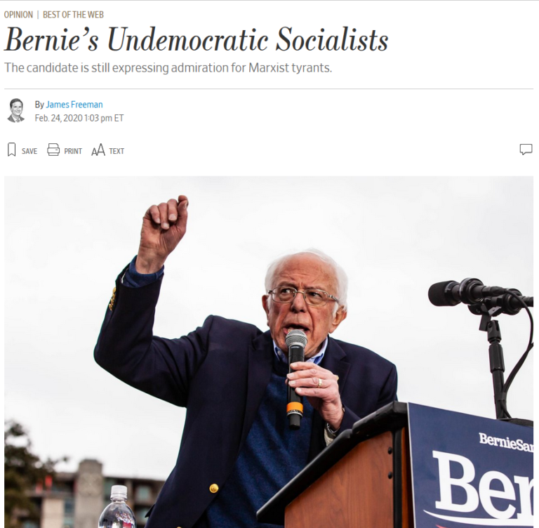 "James Freeman (Wall Street Journal, 2/24/20) devotes an entire column to asserting that Bernie Sanders has ""a long history of support for the most undemocratic of socialists""—without bothering to dig up any quotes to document that claim."
